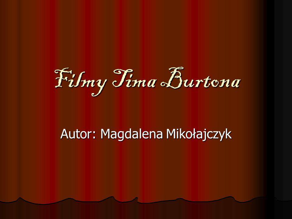 Filmy Tima Burtona Autor: Magdalena Mikołajczyk