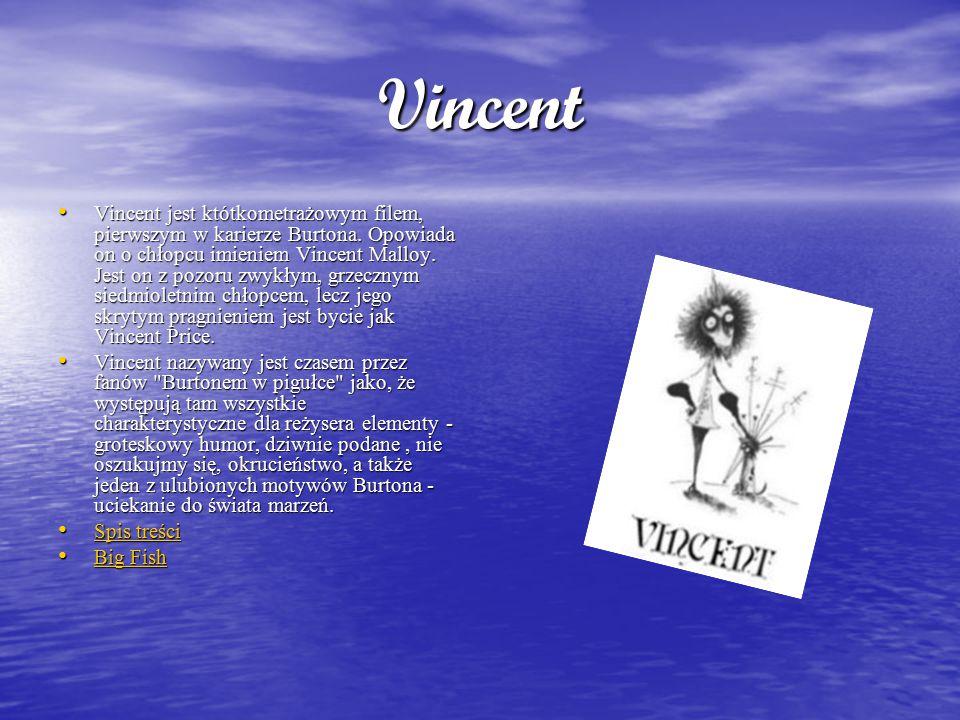 Vincent Vincent jest któtkometrażowym filem, pierwszym w karierze Burtona. Opowiada on o chłopcu imieniem Vincent Malloy. Jest on z pozoru zwykłym, gr