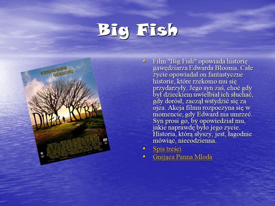 Big Fish Film Big Fish opowiada historię gawędziarza Edwarda Blooma.
