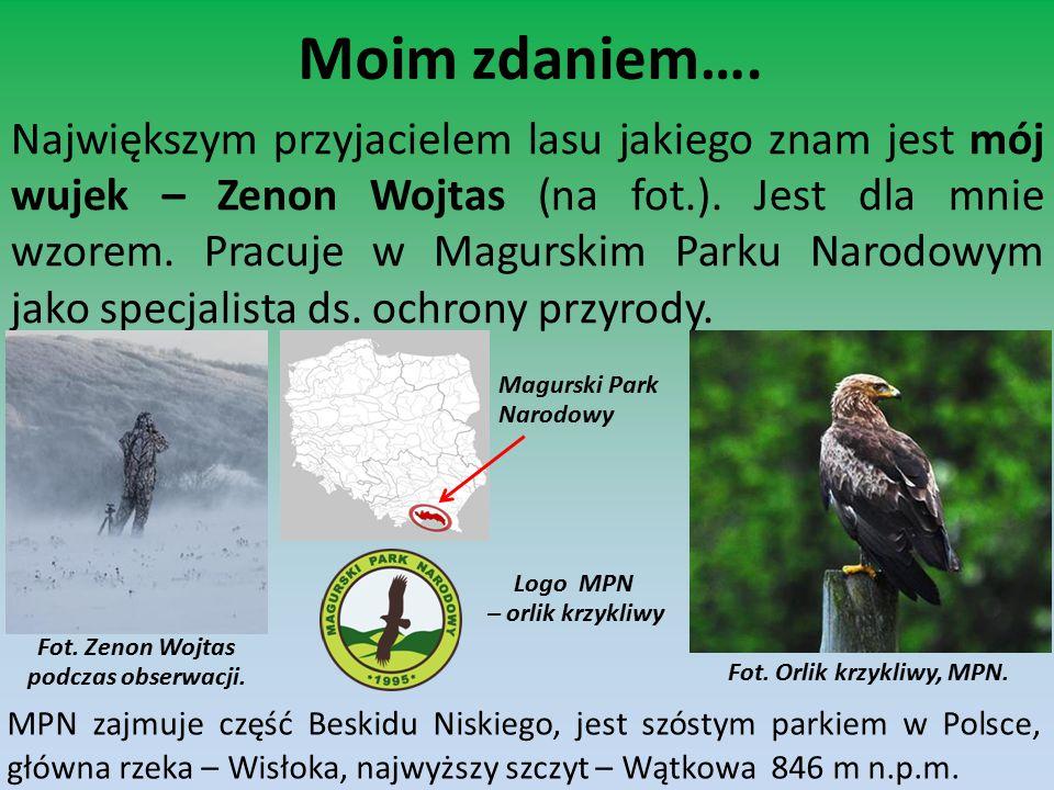 Moim zdaniem…. Największym przyjacielem lasu jakiego znam jest mój wujek – Zenon Wojtas (na fot.). Jest dla mnie wzorem. Pracuje w Magurskim Parku Nar