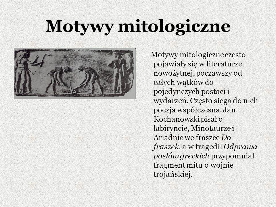 Motywy mitologiczne Motywy mitologiczne często pojawiały się w literaturze nowożytnej, począwszy od całych wątków do pojedynczych postaci i wydarzeń.