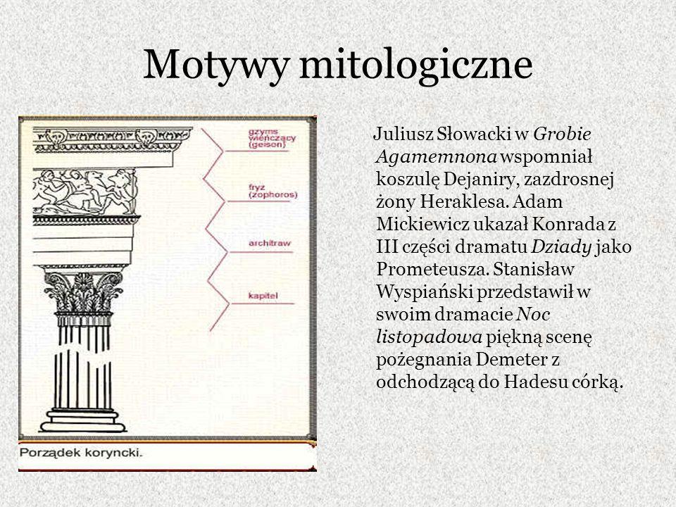 Motywy mitologiczne Juliusz Słowacki w Grobie Agamemnona wspomniał koszulę Dejaniry, zazdrosnej żony Heraklesa. Adam Mickiewicz ukazał Konrada z III c