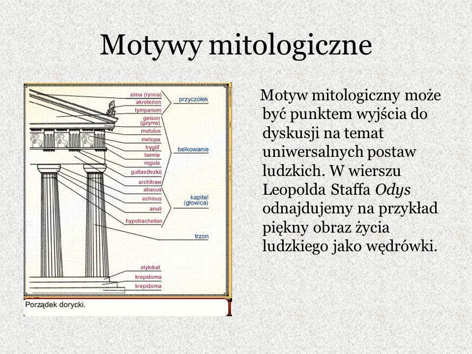 Motywy mitologiczne Motyw mitologiczny może być punktem wyjścia do dyskusji na temat uniwersalnych postaw ludzkich. W wierszu Leopolda Staffa Odys odn