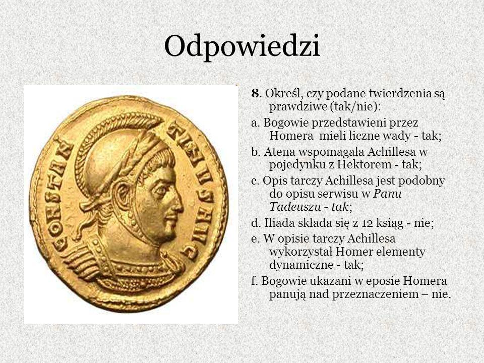 Odpowiedzi 8. Określ, czy podane twierdzenia są prawdziwe (tak/nie): a. Bogowie przedstawieni przez Homera mieli liczne wady - tak; b. Atena wspomagał