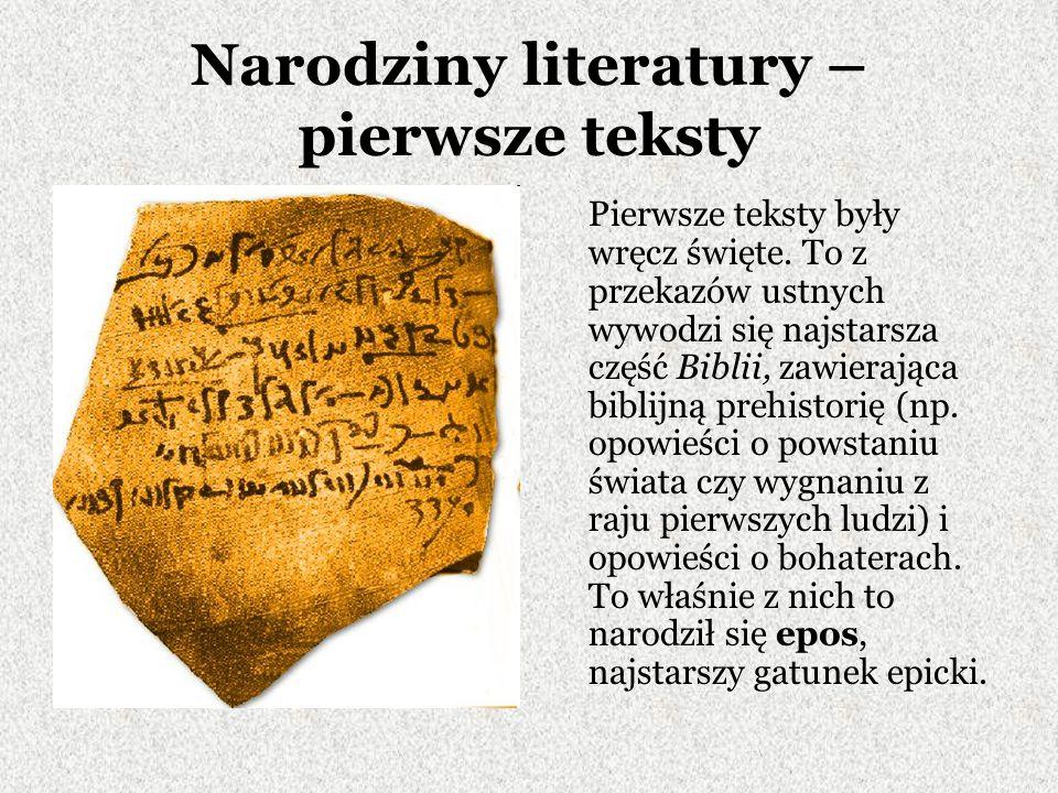 Narodziny literatury – pierwsze teksty Pierwsze teksty były wręcz święte. To z przekazów ustnych wywodzi się najstarsza część Biblii, zawierająca bibl