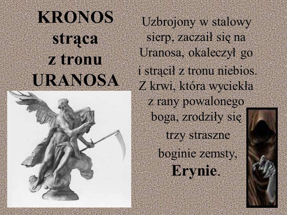 KRONOS strąca z tronu URANOSA Uzbrojony w stalowy sierp, zaczaił się na Uranosa, okaleczył go i strącił z tronu niebios.