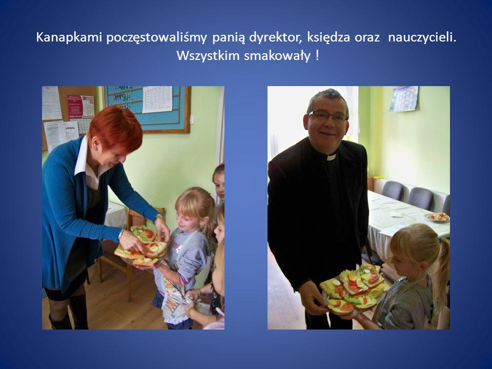 Kanapkami poczęstowaliśmy panią dyrektor, księdza oraz nauczycieli. Wszystkim smakowały !