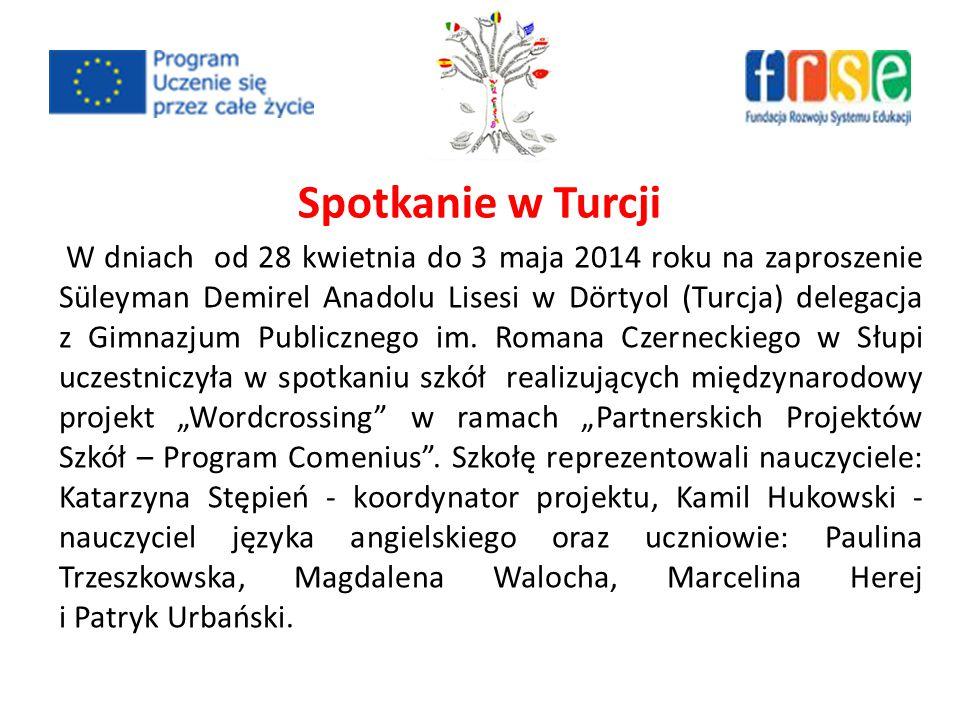 Spotkanie w Turcji W dniach od 28 kwietnia do 3 maja 2014 roku na zaproszenie Süleyman Demirel Anadolu Lisesi w Dörtyol (Turcja) delegacja z Gimnazjum Publicznego im.