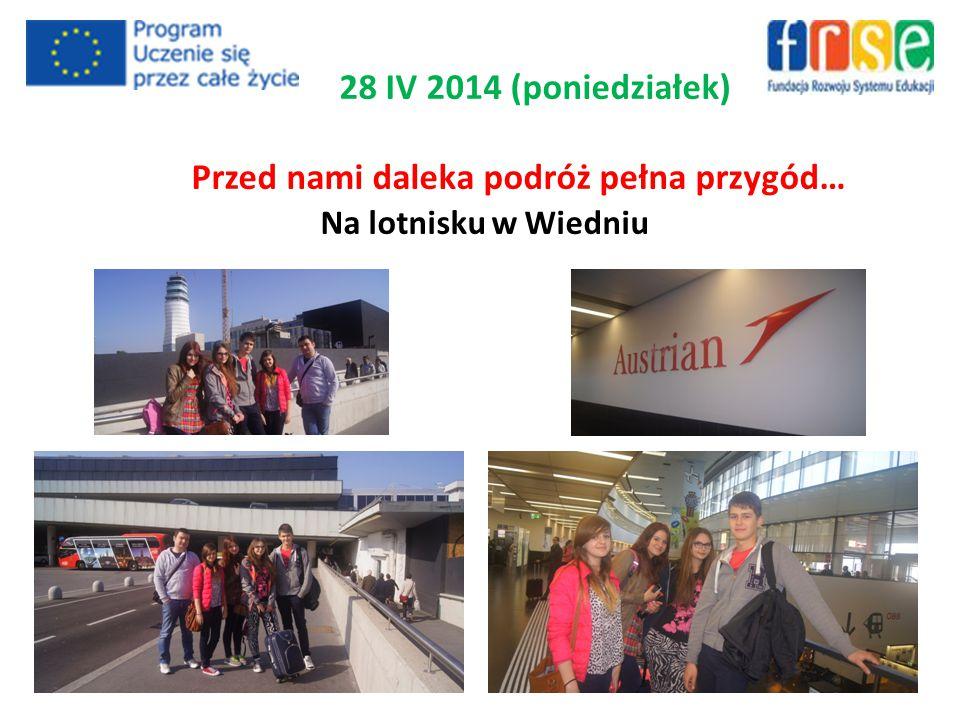 28 IV 2014 (poniedziałek) Przed nami daleka podróż pełna przygód… Na lotnisku w Wiedniu