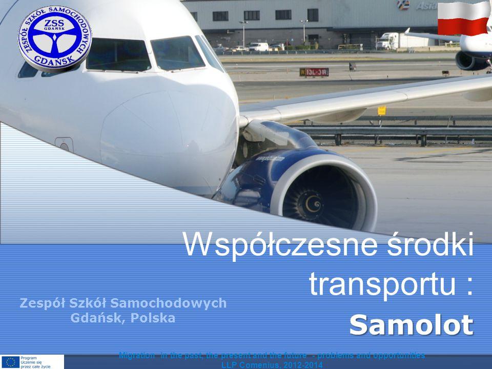 Współczesne środki transportu : Samolot Migration in the past, the present and the future - problems and opportunities LLP Comenius, 2012-2014 Zespół Szkół Samochodowych Gdańsk, Polska