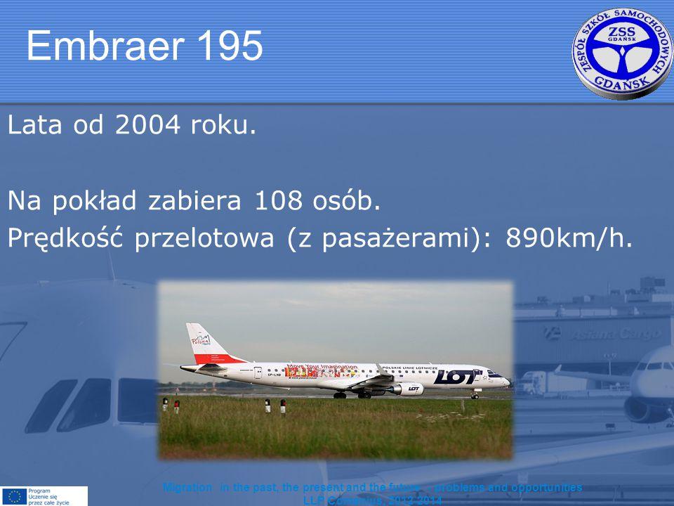 Embraer 195 Lata od 2004 roku. Na pokład zabiera 108 osób.