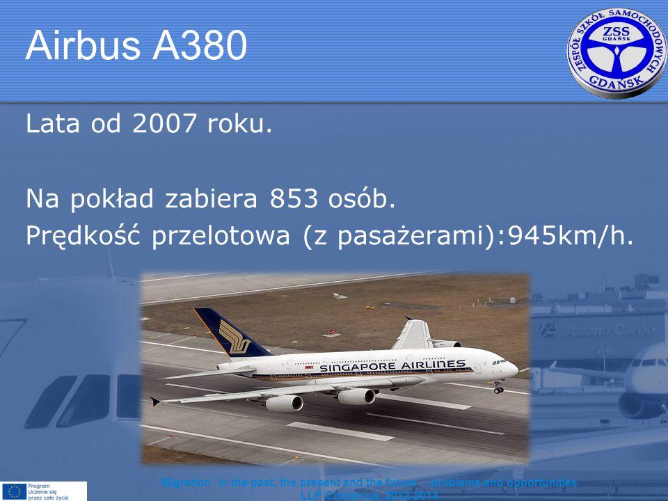 Airbus A380 Lata od 2007 roku. Na pokład zabiera 853 osób.