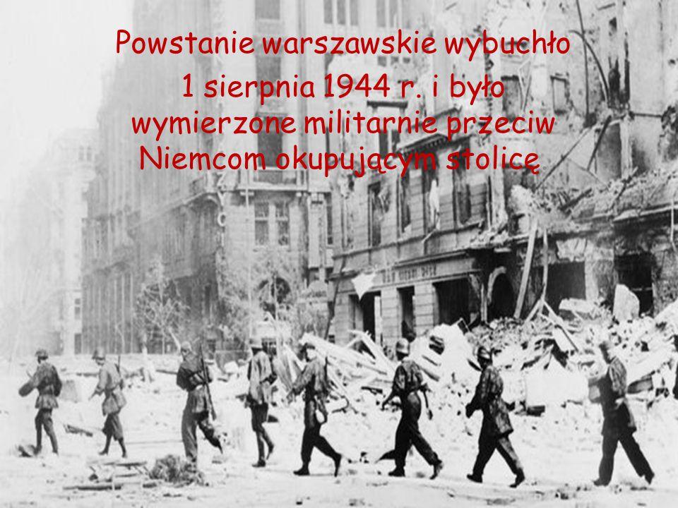 Powstanie warszawskie wybuchło 1 sierpnia 1944 r. i było wymierzone militarnie przeciw Niemcom okupującym stolicę.