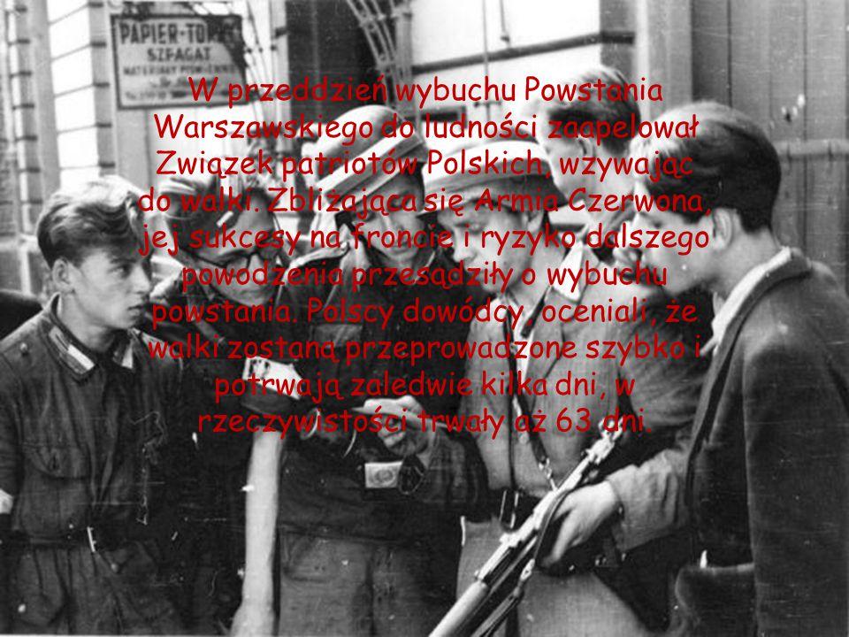 W przeddzień wybuchu Powstania Warszawskiego do ludności zaapelował Związek patriotów Polskich, wzywając do walki. Zbliżająca się Armia Czerwona, jej