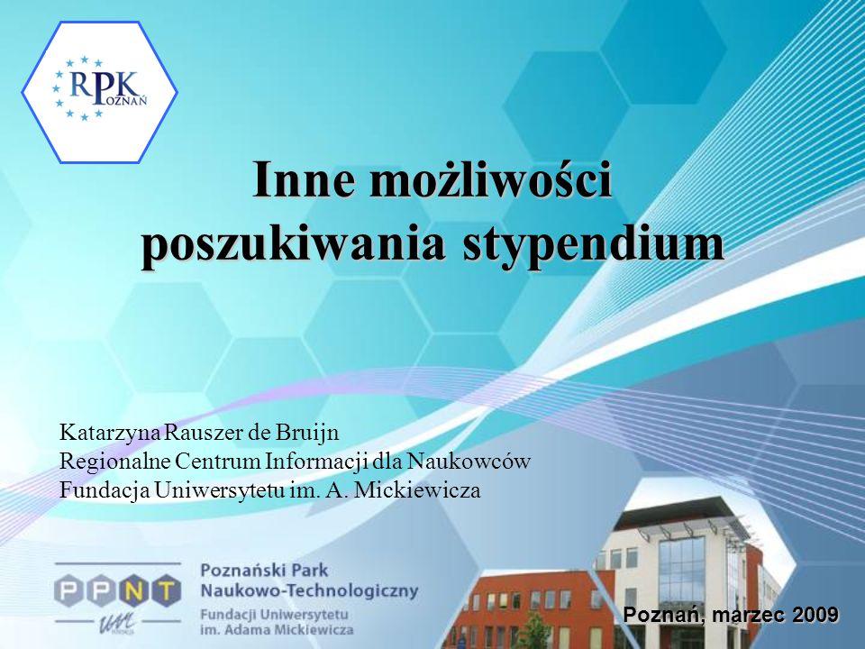 Poznań, marzec 2009 Inne możliwości poszukiwania stypendium Katarzyna Rauszer de Bruijn Regionalne Centrum Informacji dla Naukowców Fundacja Uniwersytetu im.