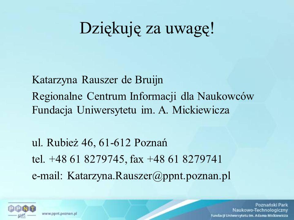 Dziękuję za uwagę! Katarzyna Rauszer de Bruijn Regionalne Centrum Informacji dla Naukowców Fundacja Uniwersytetu im. A. Mickiewicza ul. Rubież 46, 61-