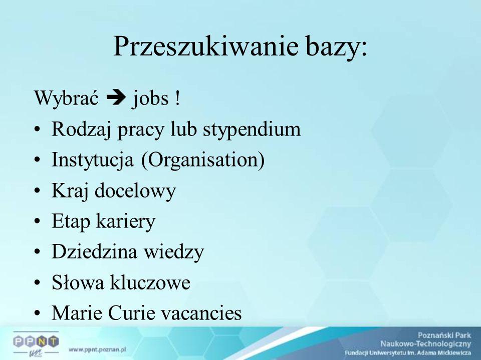 Przeszukiwanie bazy: Wybrać  jobs ! Rodzaj pracy lub stypendium Instytucja (Organisation) Kraj docelowy Etap kariery Dziedzina wiedzy Słowa kluczowe