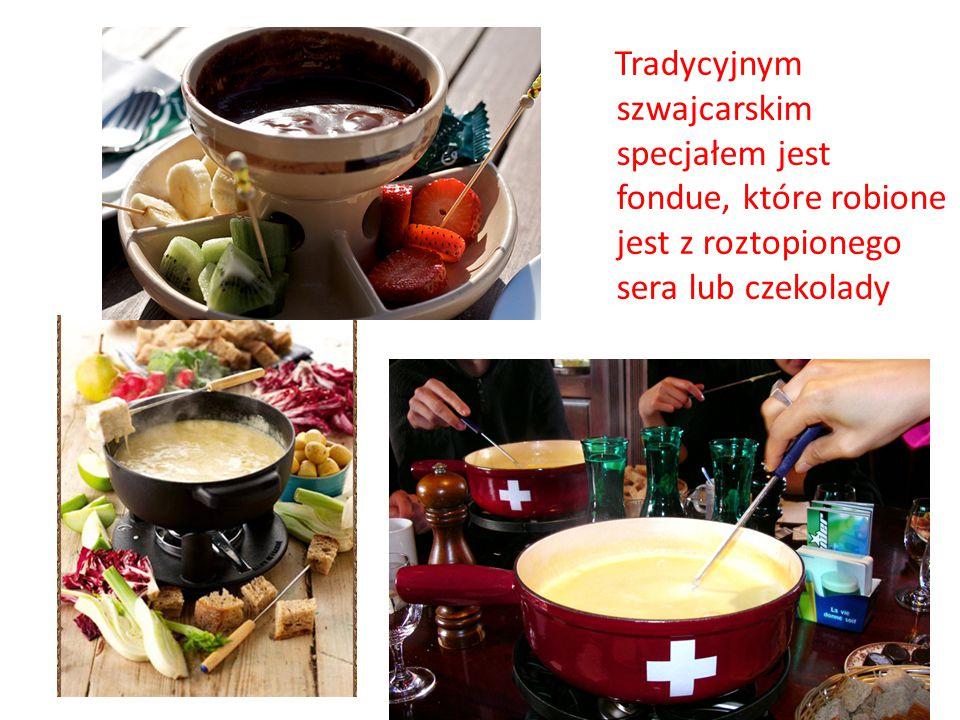Tradycyjnym szwajcarskim specjałem jest fondue, które robione jest z roztopionego sera lub czekolady