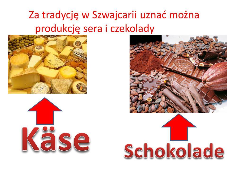 Za tradycję w Szwajcarii uznać można produkcję sera i czekolady