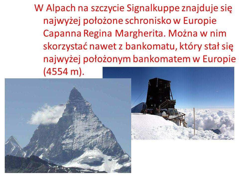 W Alpach na szczycie Signalkuppe znajduje się najwyżej położone schronisko w Europie Capanna Regina Margherita. Można w nim skorzystać nawet z bankoma