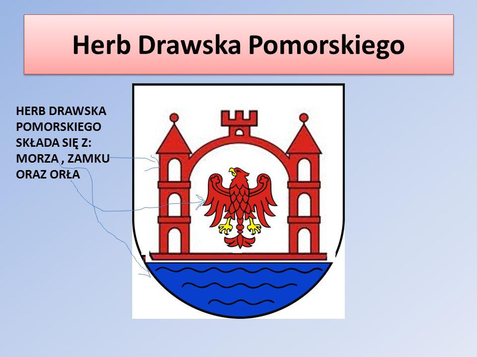 Herb Drawska Pomorskiego HERB DRAWSKA POMORSKIEGO SKŁADA SIĘ Z: MORZA, ZAMKU ORAZ ORŁA