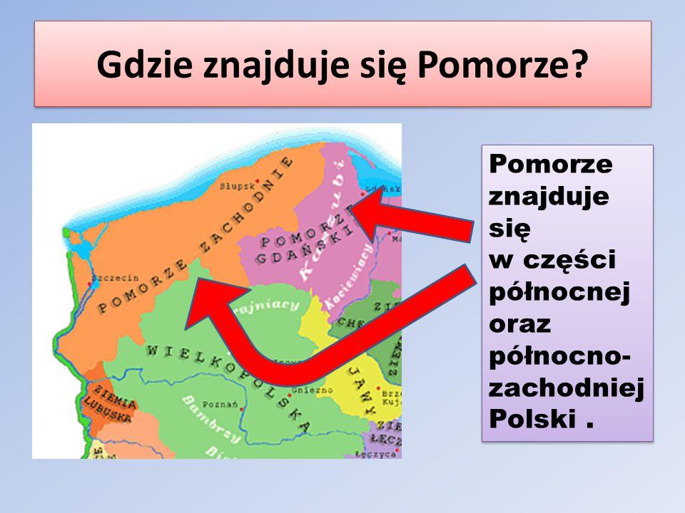 Gdzie znajduje się Pomorze? Pomorze znajduje się w części północnej oraz północno- zachodniej Polski.