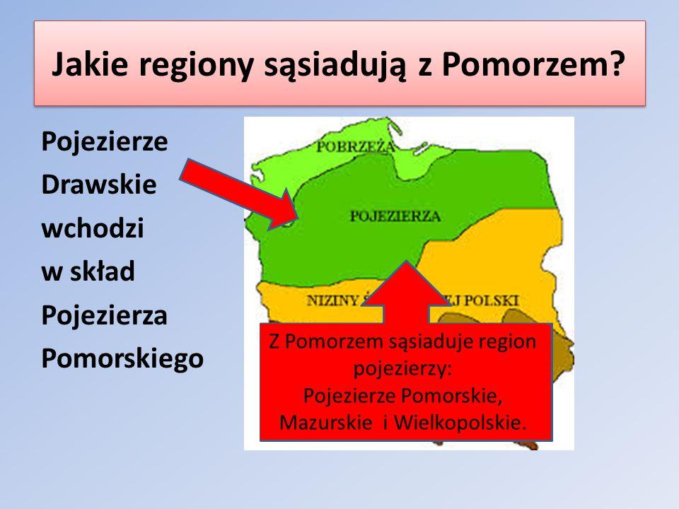 Jakie regiony sąsiadują z Pomorzem? Pojezierze Drawskie wchodzi w skład Pojezierza Pomorskiego Z Pomorzem sąsiaduje region pojezierzy: Pojezierze Pomo