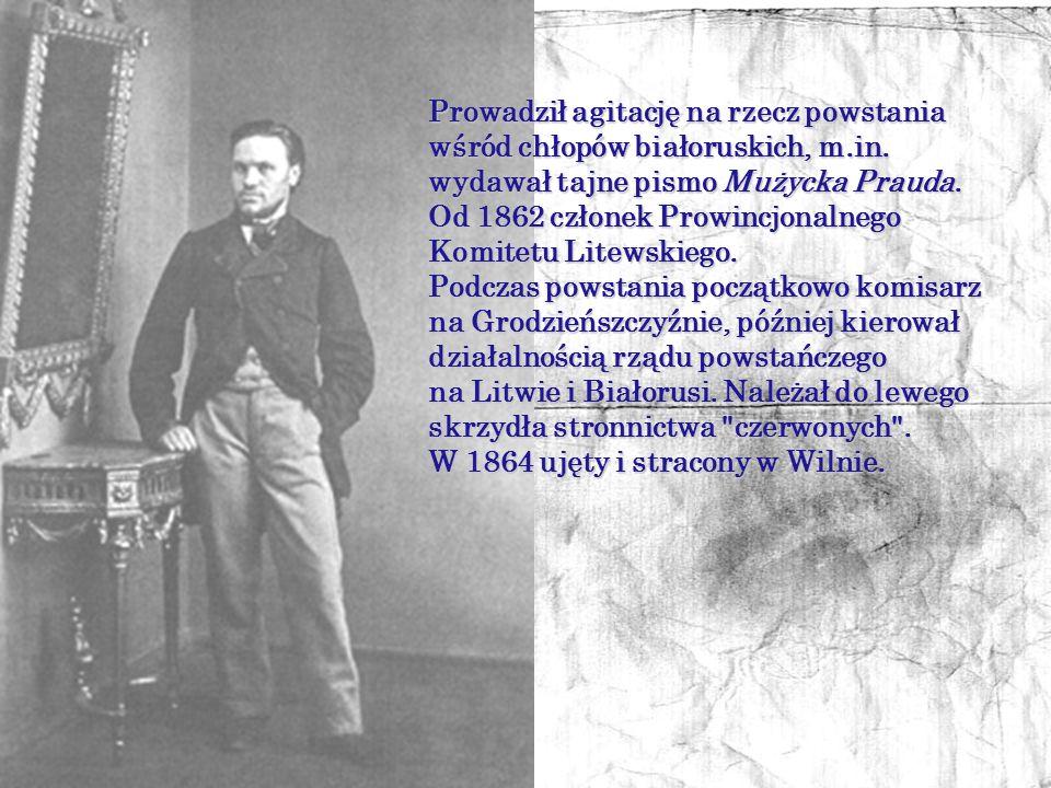 Konstanty Kalinowski prawnik, działacz niepodległościowy, jeden z przywódców powstania styczniowego na Litwie i Białorusi. Przed wybuchem powstania na