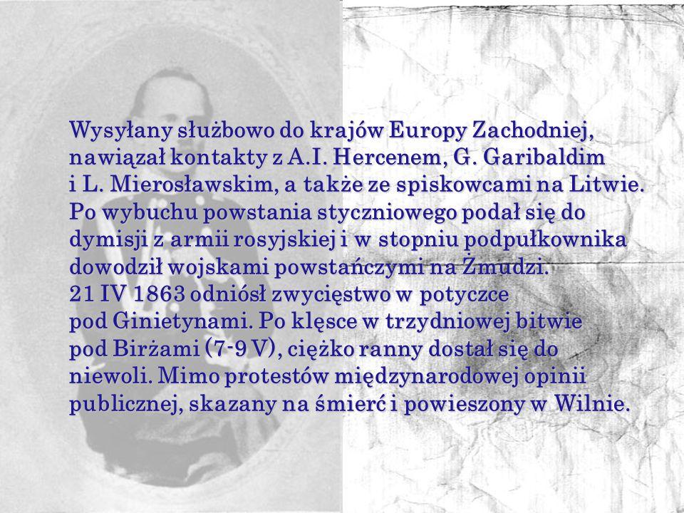 Zygmunt Sierakowski, pseudonim Dołęga, naczelnik wojenny województwa kowieńskiego. 1849 przymusowo wcielony do armii rosyjskiej. 1857-1859 ukończył Ak
