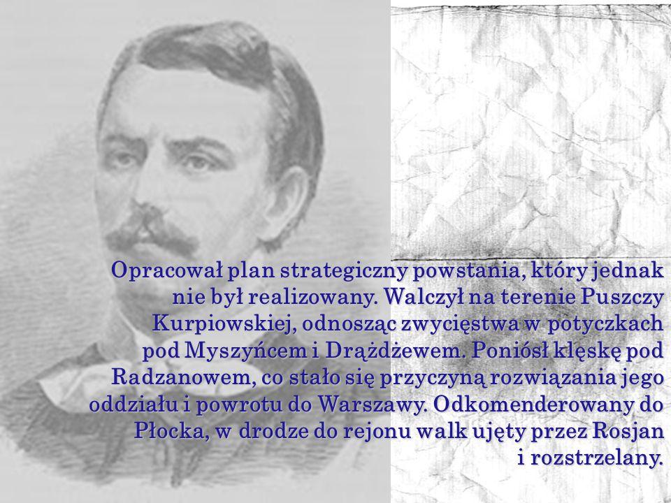 1862 po powrocie do Warszawy wszedł w skład Centralnego Komitetu Narodowego.