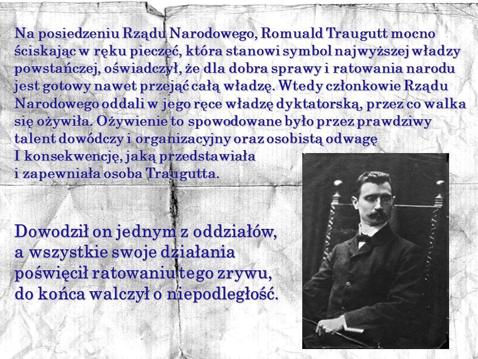 Romuald Traugutt (1826-1864) jest osobą, która odegrała wybitną rolę w Powstaniu Styczniowym. Dowodził on jednym z oddziałów partyzanckich i zasłynął