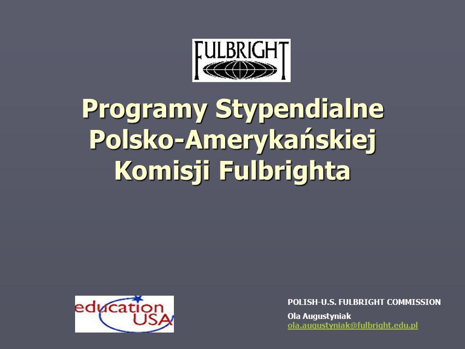 Programy Stypendialne Polsko-Amerykańskiej Komisji Fulbrighta POLISH-U.S. FULBRIGHT COMMISSION Ola Augustyniak ola.augustyniak@fulbright.edu.pl ola.au