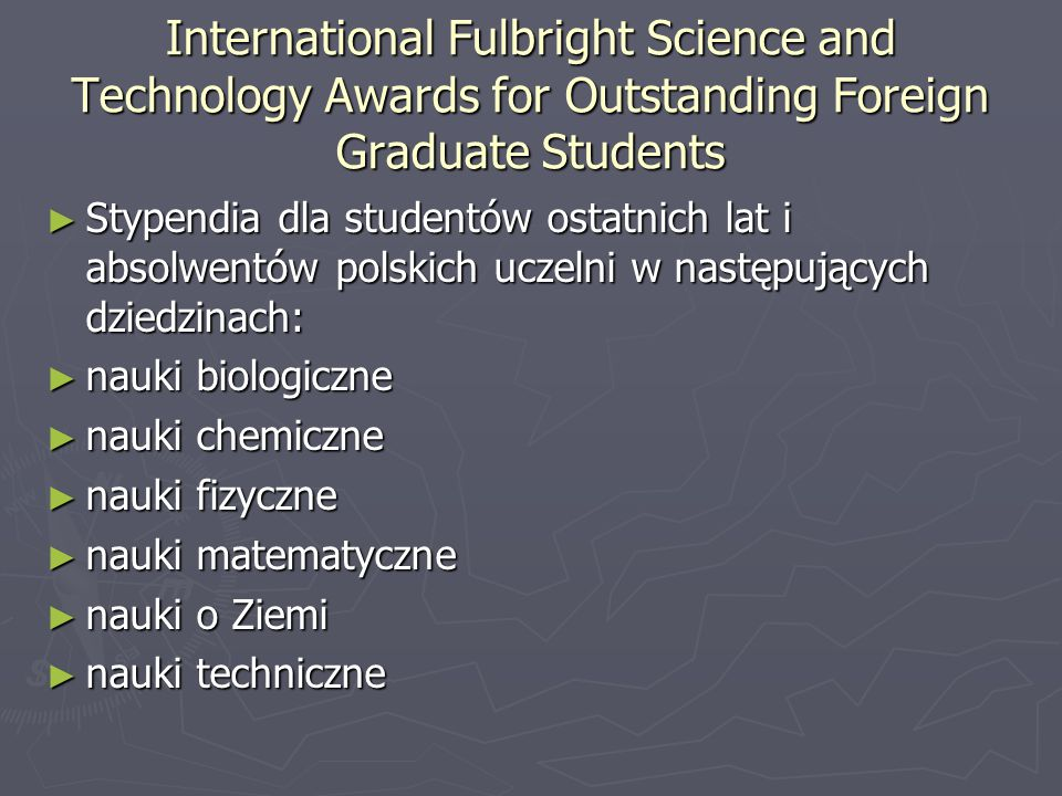 International Fulbright Science and Technology Awards for Outstanding Foreign Graduate Students ► Stypendia dla studentów ostatnich lat i absolwentów