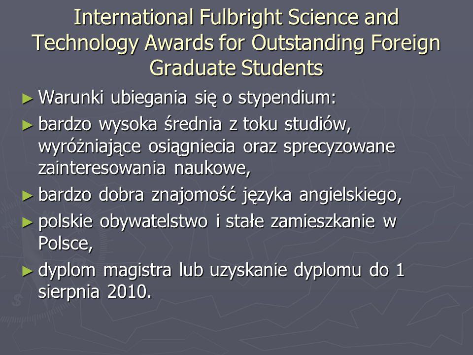 International Fulbright Science and Technology Awards for Outstanding Foreign Graduate Students ► Warunki ubiegania się o stypendium: ► bardzo wysoka