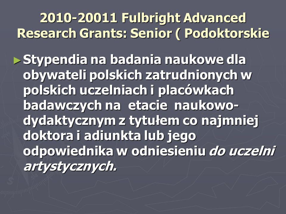 2010-20011 Fulbright Advanced Research Grants: Senior ( Podoktorskie ► Stypendia na badania naukowe dla obywateli polskich zatrudnionych w polskich uc