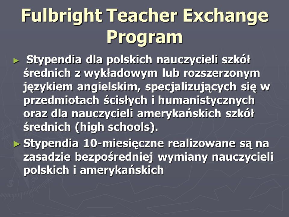 Fulbright Teacher Exchange Program ► Stypendia dla polskich nauczycieli szkół średnich z wykładowym lub rozszerzonym językiem angielskim, specjalizują