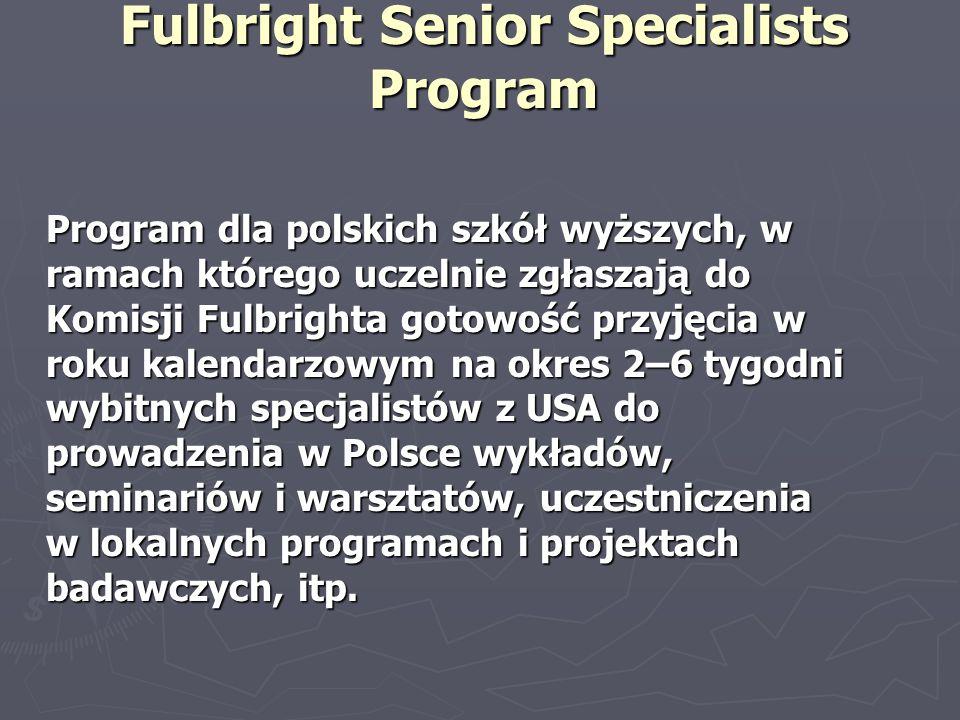 Fulbright Senior Specialists Program Program dla polskich szkół wyższych, w ramach którego uczelnie zgłaszają do Komisji Fulbrighta gotowość przyjęcia
