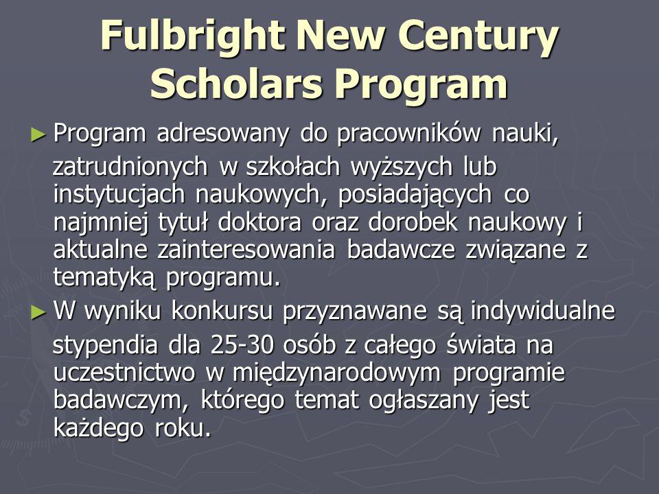Fulbright New Century Scholars Program ► Program adresowany do pracowników nauki, zatrudnionych w szkołach wyższych lub instytucjach naukowych, posiad