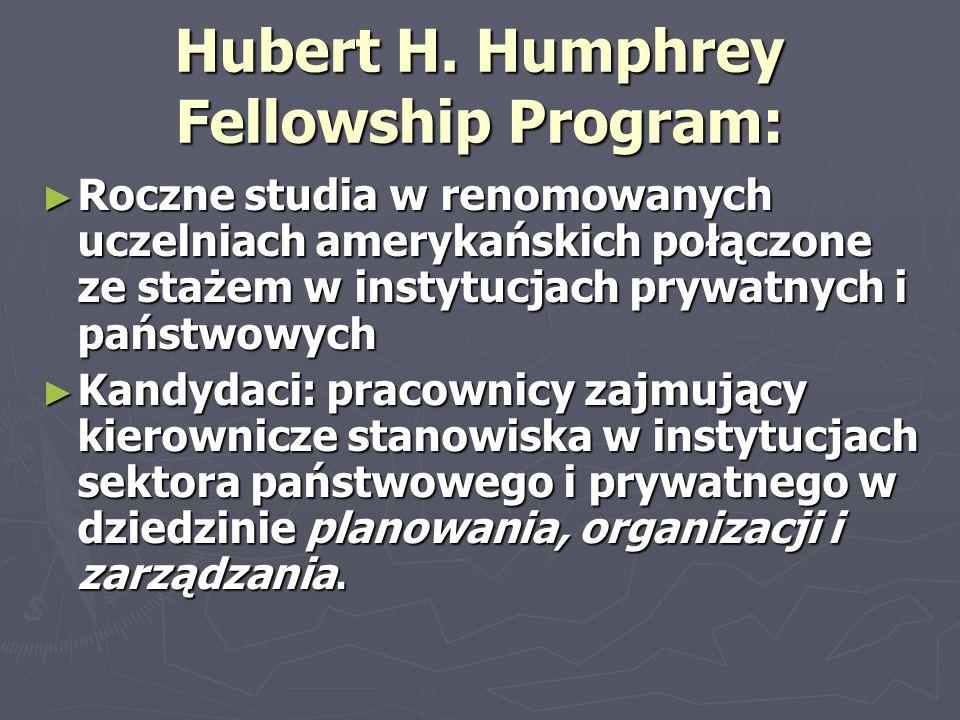 Hubert H. Humphrey Fellowship Program: ► Roczne studia w renomowanych uczelniach amerykańskich połączone ze stażem w instytucjach prywatnych i państwo
