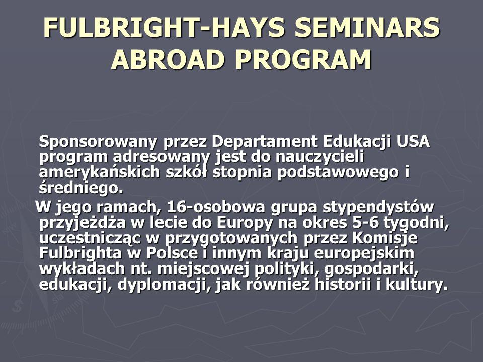 FULBRIGHT-HAYS SEMINARS ABROAD PROGRAM Sponsorowany przez Departament Edukacji USA program adresowany jest do nauczycieli amerykańskich szkół stopnia