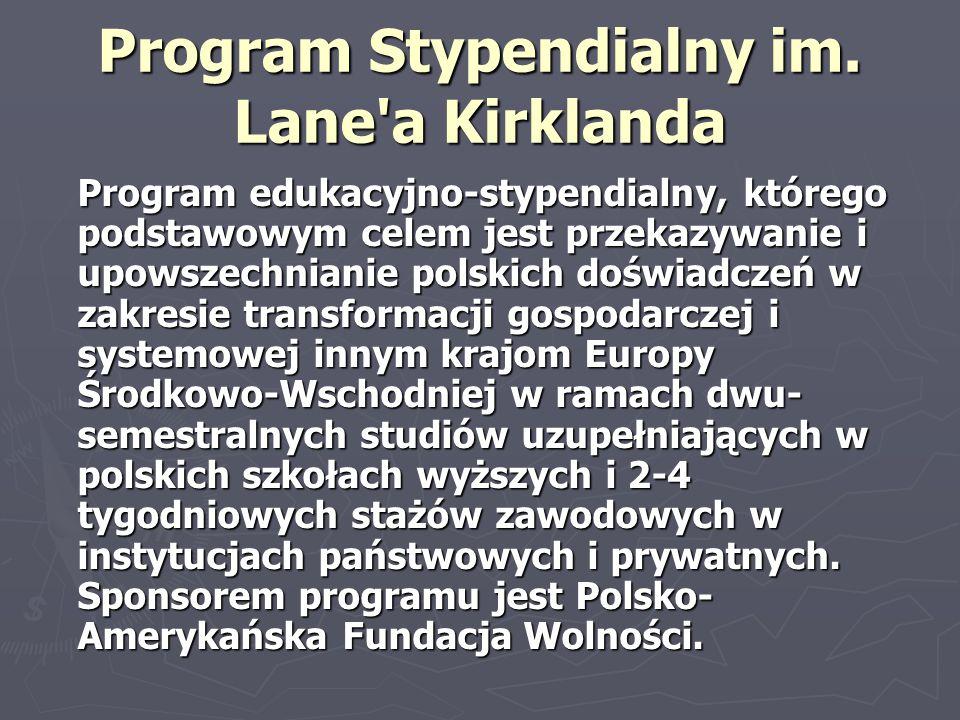 Program Stypendialny im. Lane'a Kirklanda Program edukacyjno-stypendialny, którego podstawowym celem jest przekazywanie i upowszechnianie polskich doś