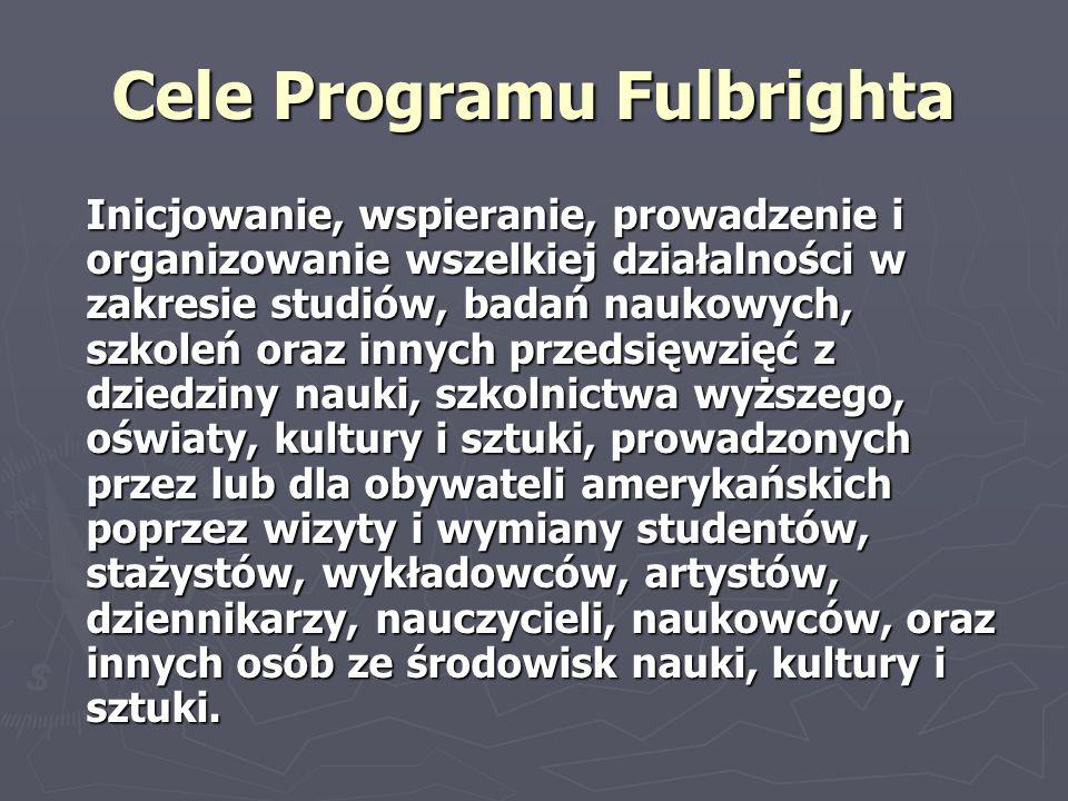 Cele Programu Fulbrighta Inicjowanie, wspieranie, prowadzenie i organizowanie wszelkiej działalności w zakresie studiów, badań naukowych, szkoleń oraz