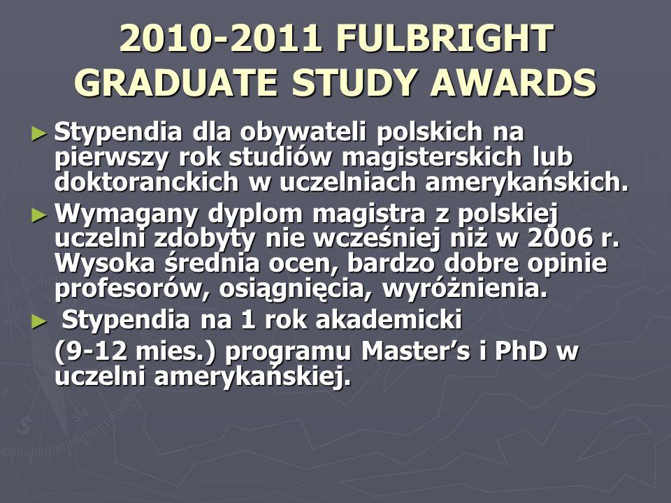 2010-2011 FULBRIGHT GRADUATE STUDY AWARDS ► Stypendia dla obywateli polskich na pierwszy rok studiów magisterskich lub doktoranckich w uczelniach amer