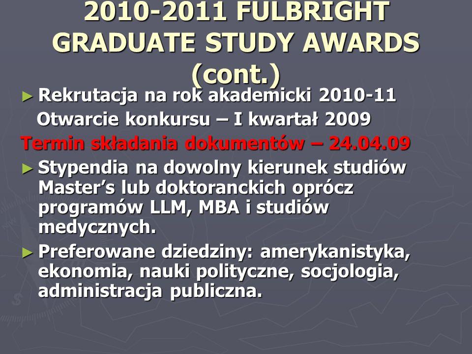 2010-2011 FULBRIGHT GRADUATE STUDY AWARDS (cont.) ► Rekrutacja na rok akademicki 2010-11 Otwarcie konkursu – I kwartał 2009 Otwarcie konkursu – I kwar
