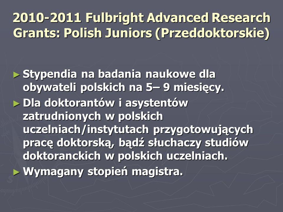 2010-2011 Fulbright Advanced Research Grants: Polish Juniors (Przeddoktorskie) ► Stypendia na badania naukowe dla obywateli polskich na 5– 9 miesięcy.