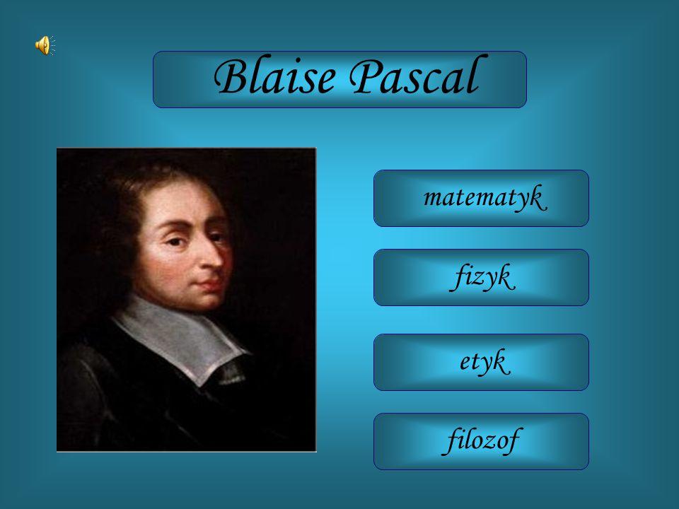 matematyk fizyk etyk filozof Blaise Pascal