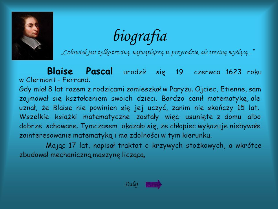 biografia Dalej Blaise Pascal urodził się 19 czerwca 1623 roku w Clermont – Ferrand.