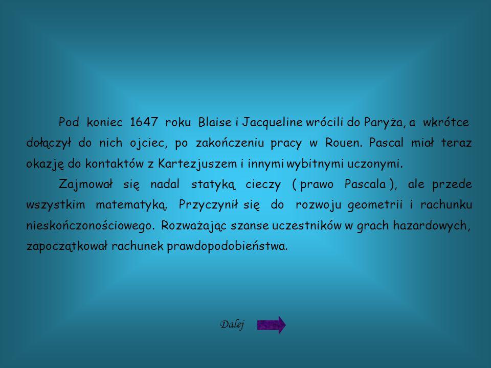 Pod koniec 1647 roku Blaise i Jacqueline wrócili do Paryża, a wkrótce dołączył do nich ojciec, po zakończeniu pracy w Rouen.