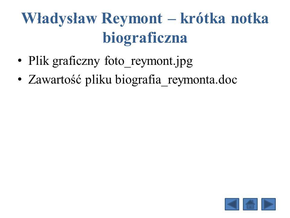 Władysław Reymont – krótka notka biograficzna Plik graficzny foto_reymont.jpg Zawartość pliku biografia_reymonta.doc
