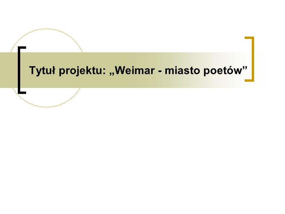 """Tytuł projektu: """"Weimar - miasto poetów"""""""